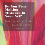 Do You Fear Making Mistakes In Your Art?
